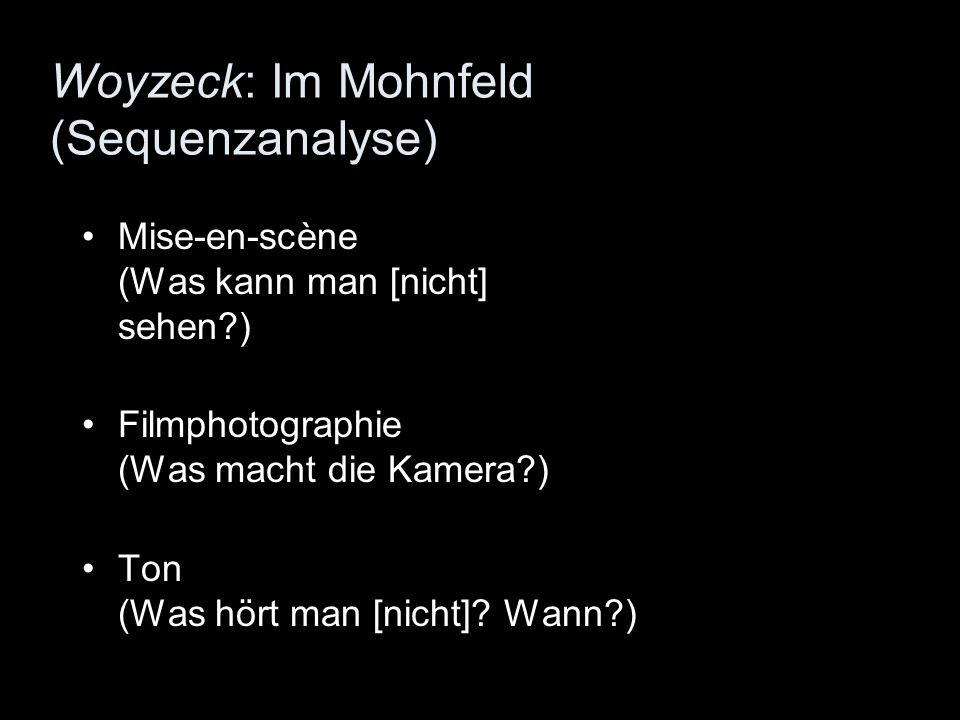 Woyzeck: Im Mohnfeld (Sequenzanalyse) Mise-en-scène (Was kann man [nicht] sehen?) Filmphotographie (Was macht die Kamera?) Ton (Was hört man [nicht]?