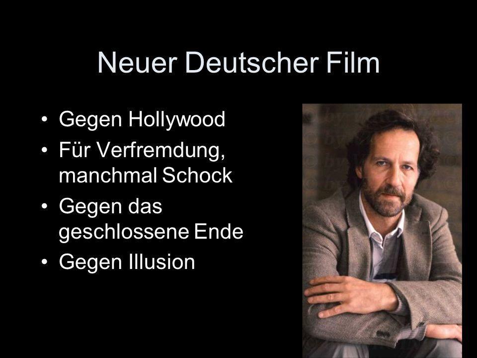Neuer Deutscher Film Gegen Hollywood Für Verfremdung, manchmal Schock Gegen das geschlossene Ende Gegen Illusion