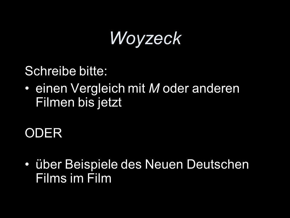 Woyzeck Schreibe bitte: einen Vergleich mit M oder anderen Filmen bis jetzt ODER über Beispiele des Neuen Deutschen Films im Film