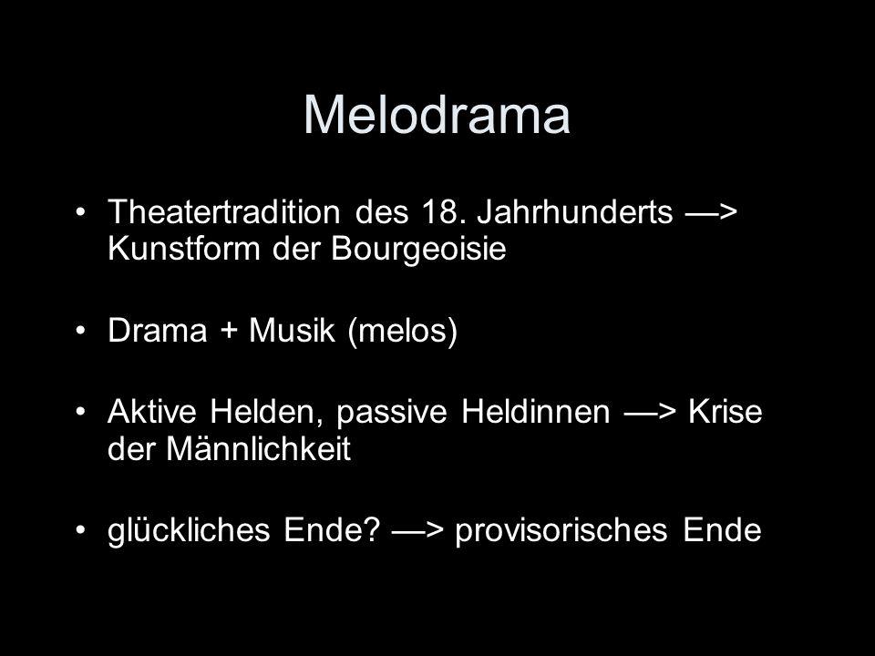 Melodrama Theatertradition des 18. Jahrhunderts > Kunstform der Bourgeoisie Drama + Musik (melos) Aktive Helden, passive Heldinnen > Krise der Männlic