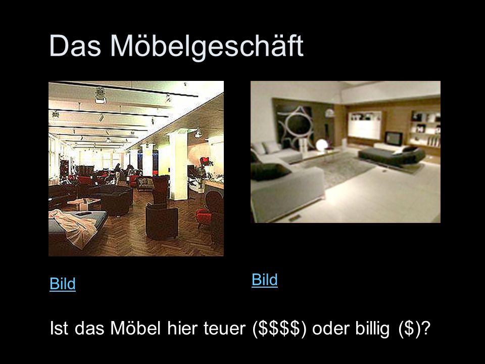 Das Möbelgeschäft Bild Ist das Möbel hier teuer ($$$$) oder billig ($)?