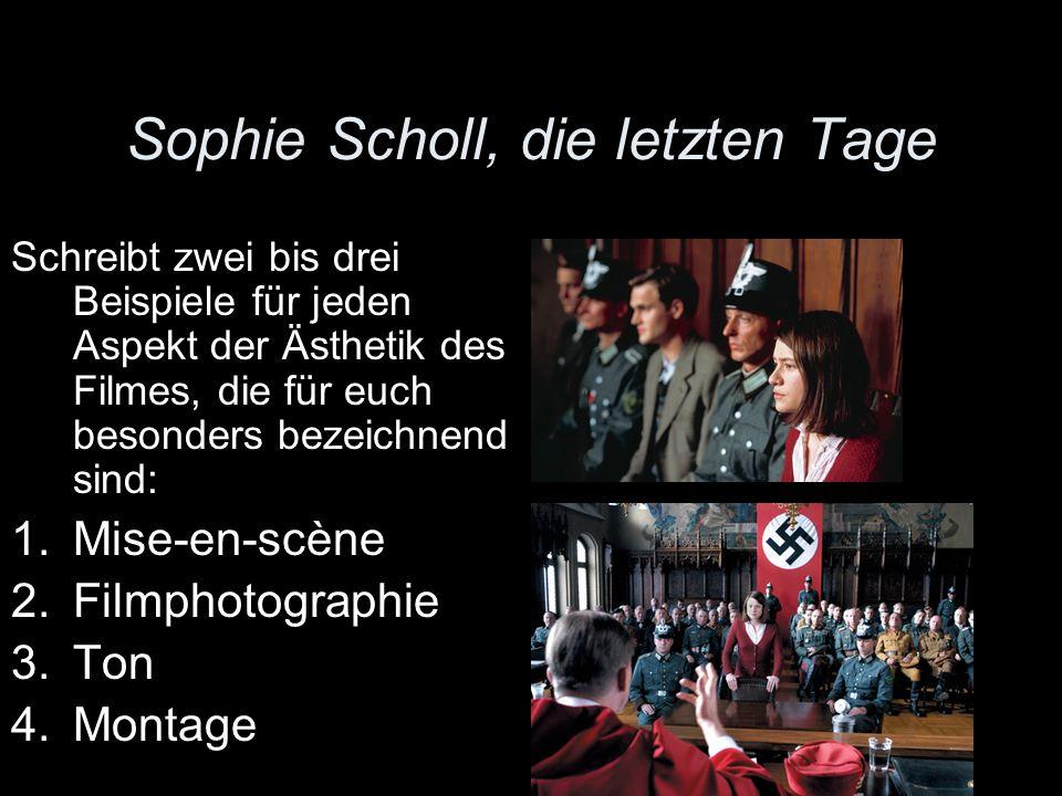 Sophie Scholl, die letzten Tage Schreibt zwei bis drei Beispiele für jeden Aspekt der Ästhetik des Filmes, die für euch besonders bezeichnend sind: 1.