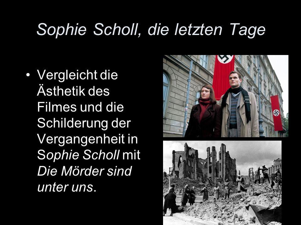 Sophie Scholl, die letzten Tage Vergleicht die Ästhetik des Filmes und die Schilderung der Vergangenheit in Sophie Scholl mit Die Mörder sind unter un