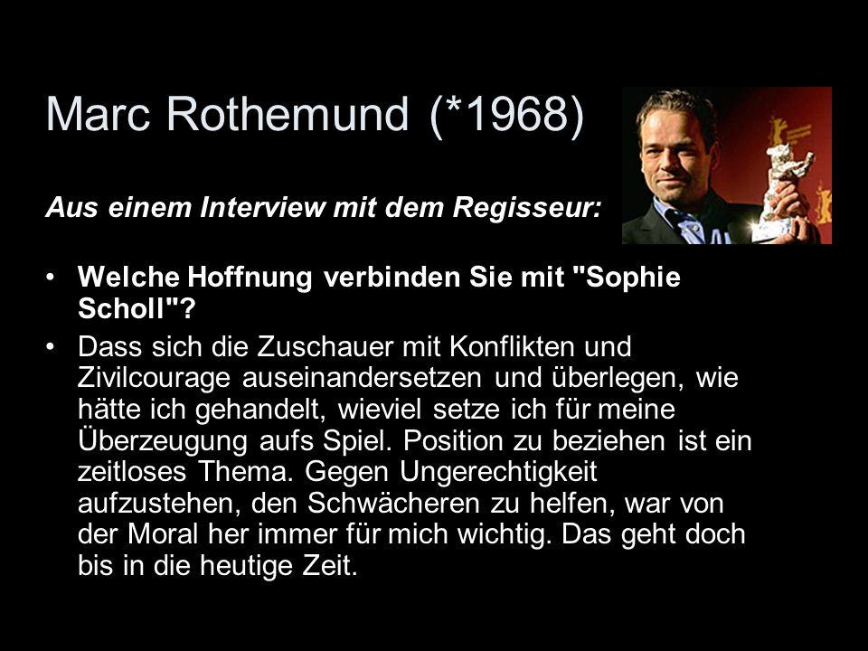 Marc Rothemund (*1968) Aus einem Interview mit dem Regisseur: Welche Hoffnung verbinden Sie mit
