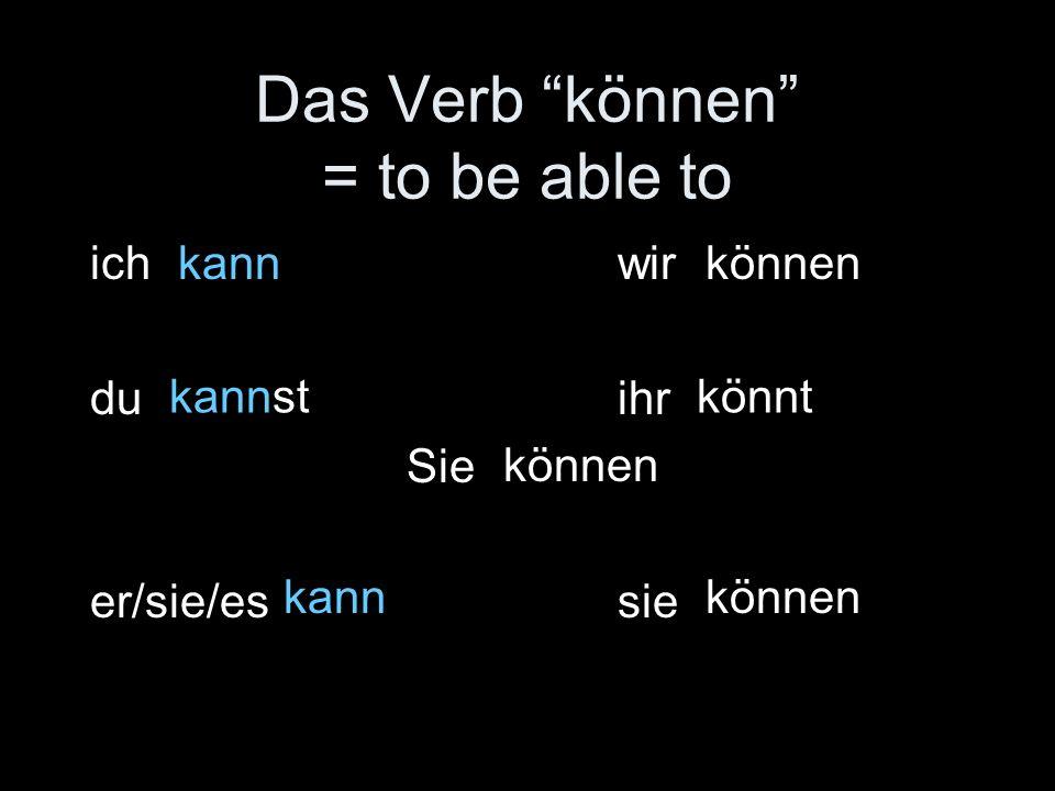 Das Verb können = to be able to ichwir duihr Sie er/sie/essie kann kannst kann können könnt können