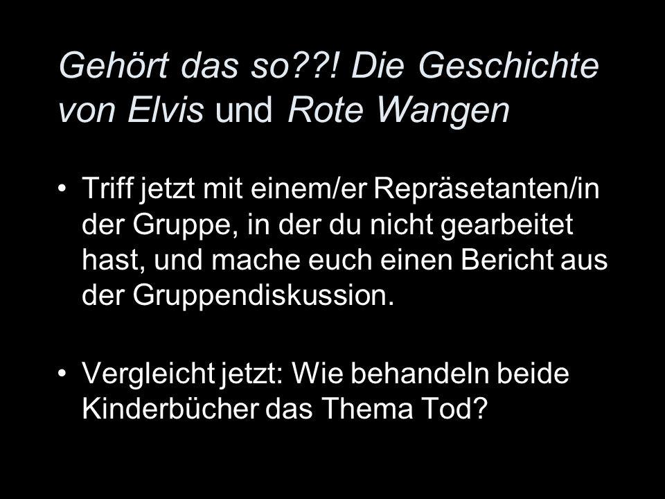 Gehört das so??! Die Geschichte von Elvis und Rote Wangen Triff jetzt mit einem/er Repräsetanten/in der Gruppe, in der du nicht gearbeitet hast, und m
