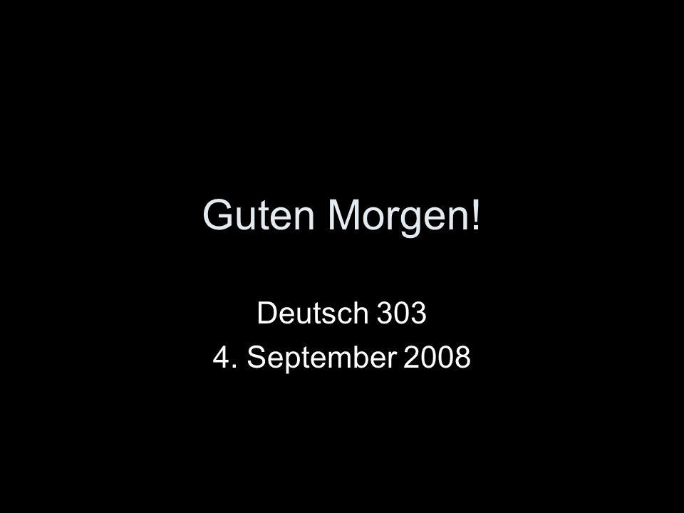 Guten Morgen! Deutsch 303 4. September 2008