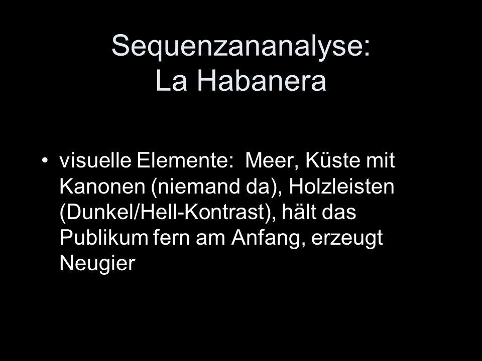 Sequenzananalyse: La Habanera visuelle Elemente: Meer, Küste mit Kanonen (niemand da), Holzleisten (Dunkel/Hell-Kontrast), hält das Publikum fern am Anfang, erzeugt Neugier