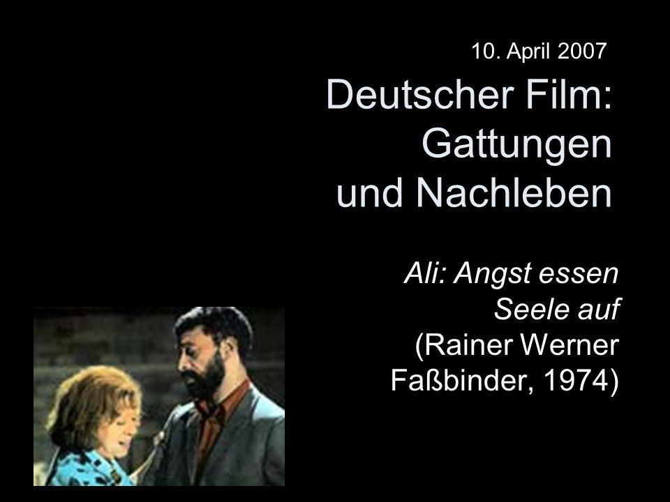 Deutscher Film: Gattungen und Nachleben Ali: Angst essen Seele auf (Rainer Werner Faßbinder, 1974) 10.
