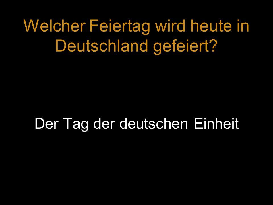 Welcher Feiertag wird heute in Deutschland gefeiert? Der Tag der deutschen Einheit