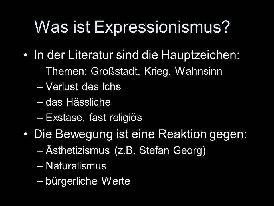 Was ist Expressionismus? In der Literatur sind die Hauptzeichen: –Themen: Großstadt, Krieg, Wahnsinn –Verlust des Ichs –das Hässliche –Exstase, fast r