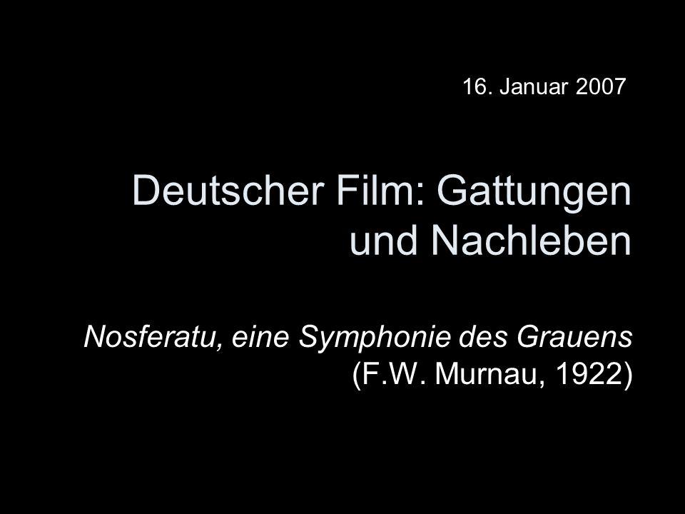 Deutscher Film: Gattungen und Nachleben Nosferatu, eine Symphonie des Grauens (F.W. Murnau, 1922) 16. Januar 2007