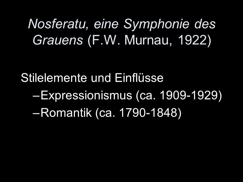 Nosferatu, eine Symphonie des Grauens (F.W. Murnau, 1922) Stilelemente und Einflüsse –Expressionismus (ca. 1909-1929) –Romantik (ca. 1790-1848)