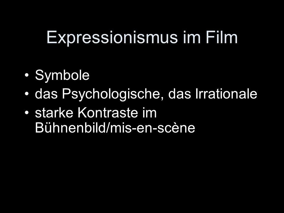 Expressionismus im Film Symbole das Psychologische, das Irrationale starke Kontraste im Bühnenbild/mis-en-scène