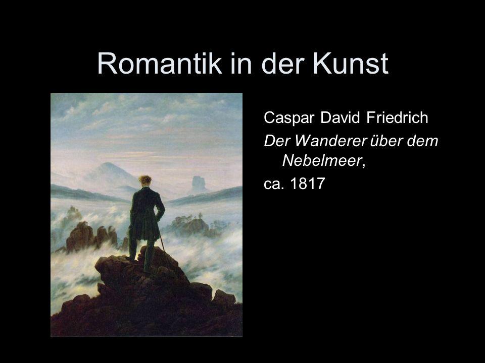Romantik in der Kunst Caspar David Friedrich Der Wanderer über dem Nebelmeer, ca. 1817