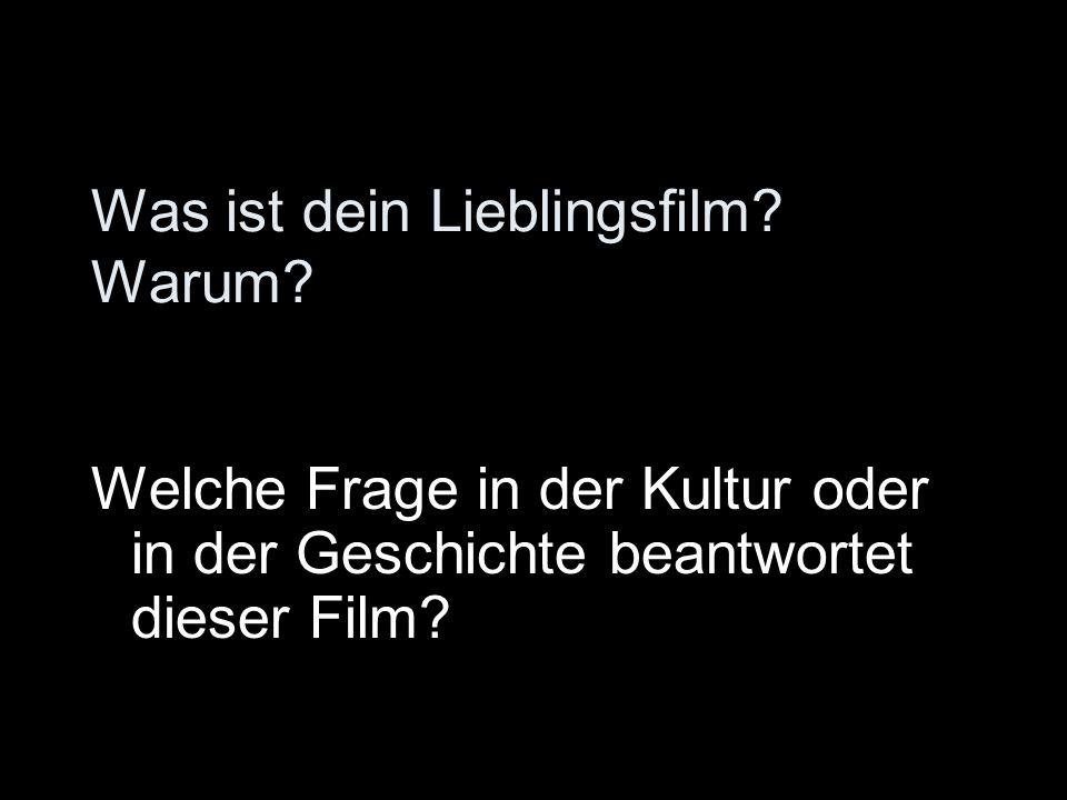 Was ist dein Lieblingsfilm? Warum? Welche Frage in der Kultur oder in der Geschichte beantwortet dieser Film?