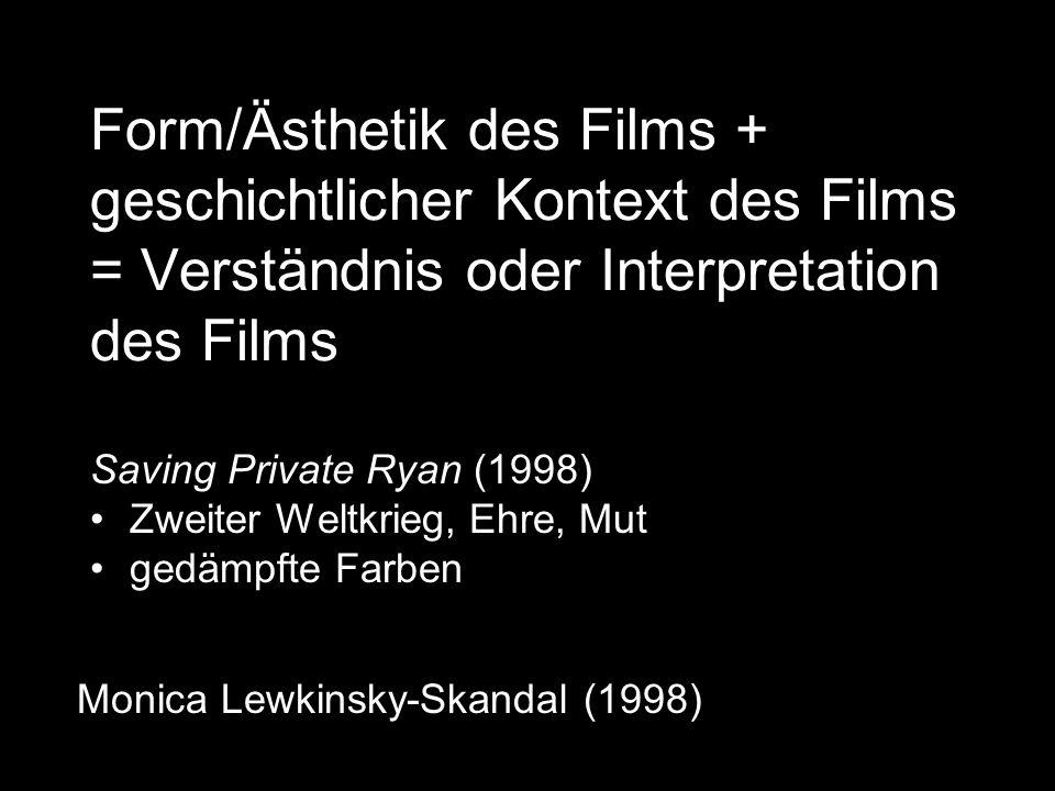 Form/Ästhetik des Films + geschichtlicher Kontext des Films = Verständnis oder Interpretation des Films Saving Private Ryan (1998) Zweiter Weltkrieg,