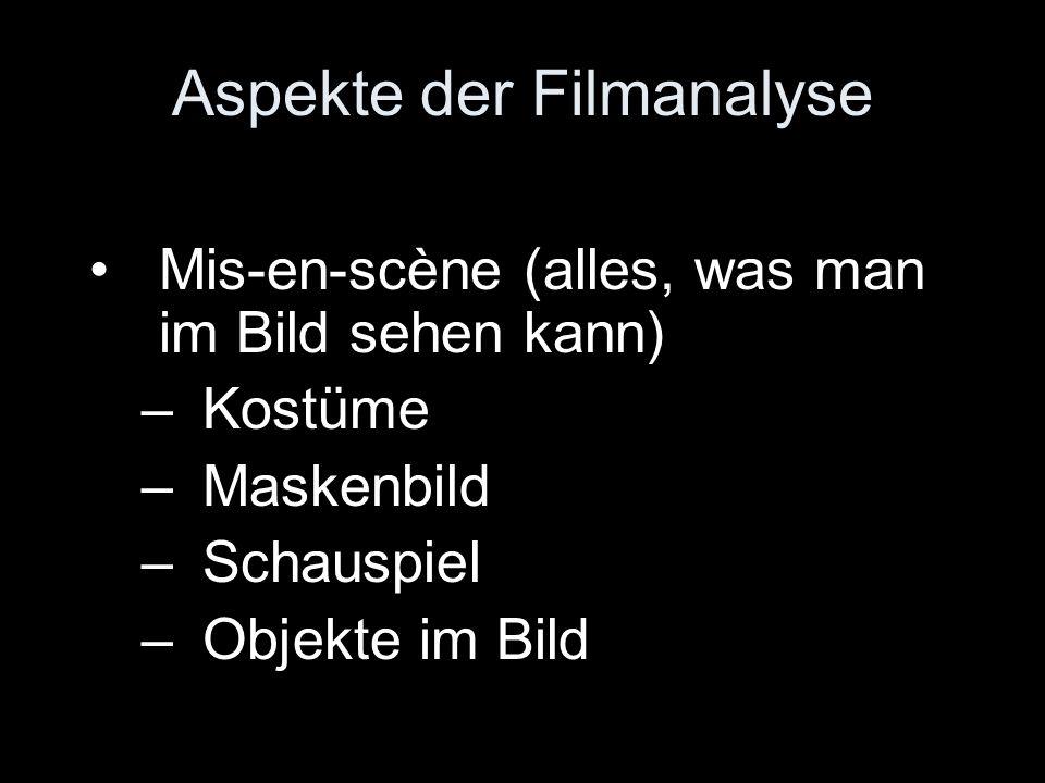 Aspekte der Filmanalyse Mis-en-scène (alles, was man im Bild sehen kann) –Kostüme –Maskenbild –Schauspiel –Objekte im Bild