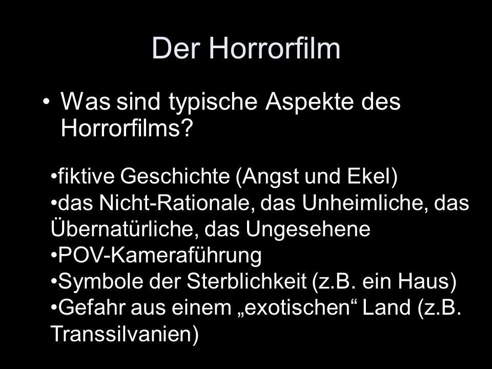 Der Horrorfilm Was sind typische Aspekte des Horrorfilms? fiktive Geschichte (Angst und Ekel) das Nicht-Rationale, das Unheimliche, das Übernatürliche