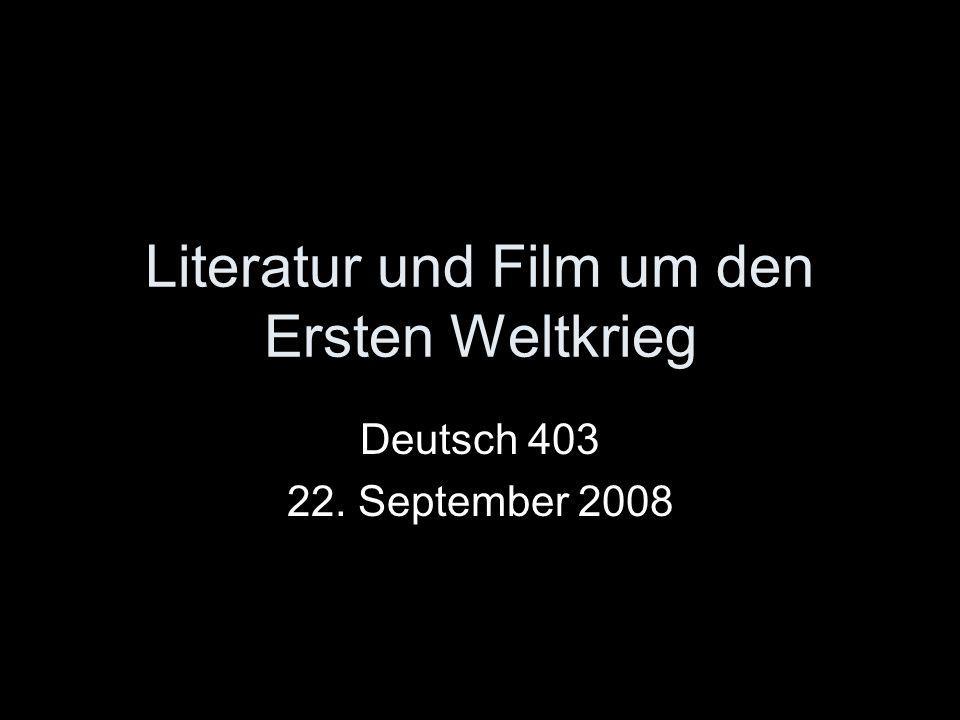 Literatur und Film um den Ersten Weltkrieg Deutsch 403 22. September 2008