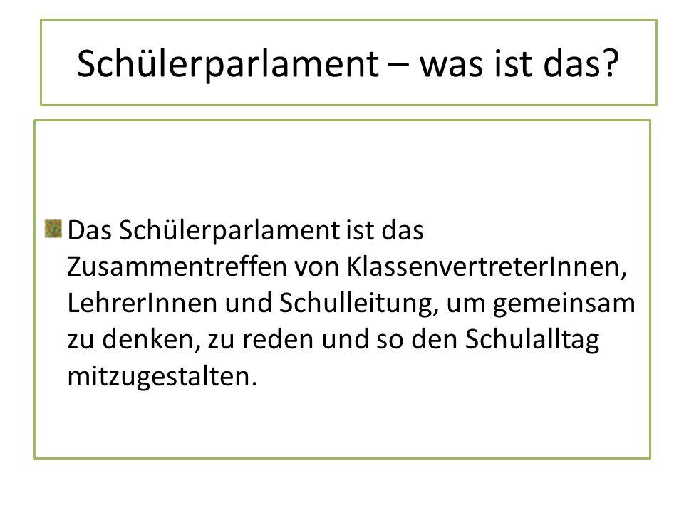 Schülerparlament – was ist das? Das Schülerparlament ist das Zusammentreffen von KlassenvertreterInnen, LehrerInnen und Schulleitung, um gemeinsam zu