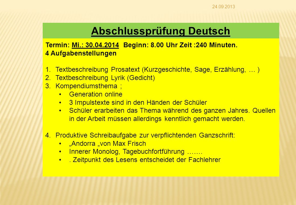 24.09.2013 Abschlussprüfung Deutsch Termin: Mi.: 30.04.2014 Beginn: 8.00 Uhr Zeit :240 Minuten. 4 Aufgabenstellungen 1.Textbeschreibung Prosatext (Kur