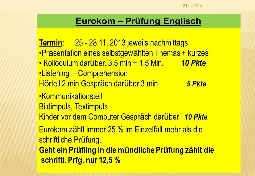 24.09.2013 Eurokom – Prüfung Englisch Termin : 25.- 28.11. 2013 jeweils nachmittags Pr ä sentation eines selbstgew ä hlten Themas + kurzes Kolloquium