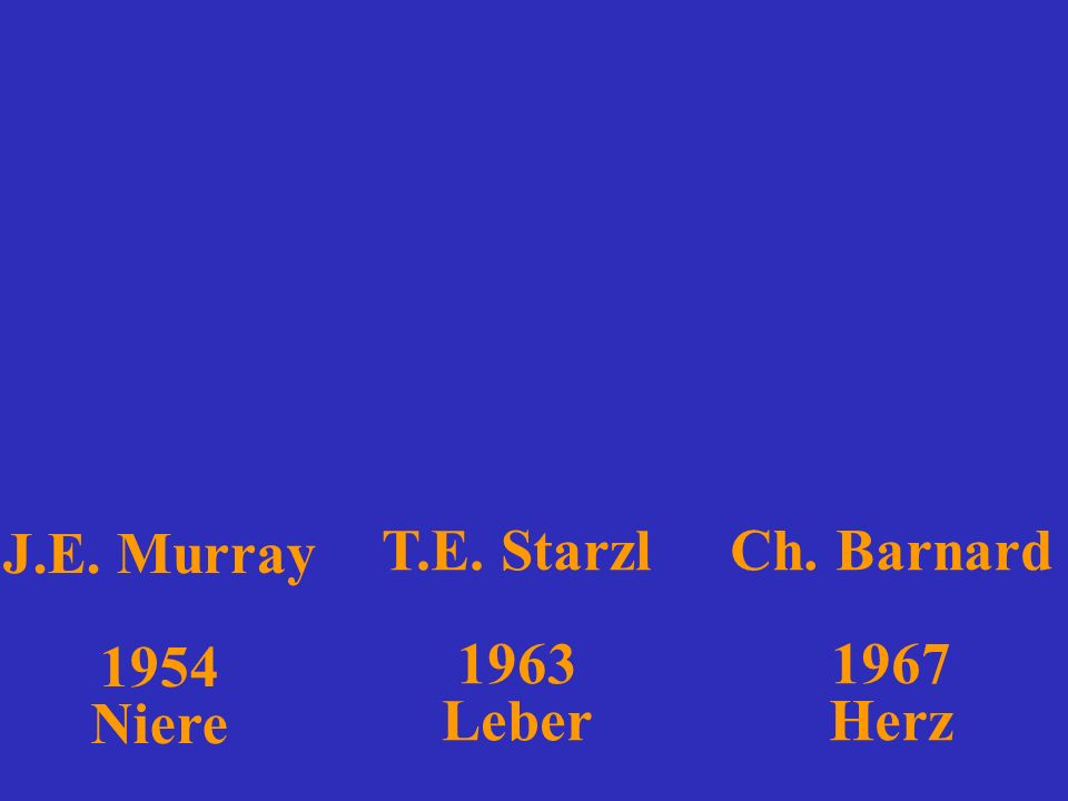 J.E. Murray 1954 Niere T.E. Starzl 1963 Leber Ch. Barnard 1967 Herz
