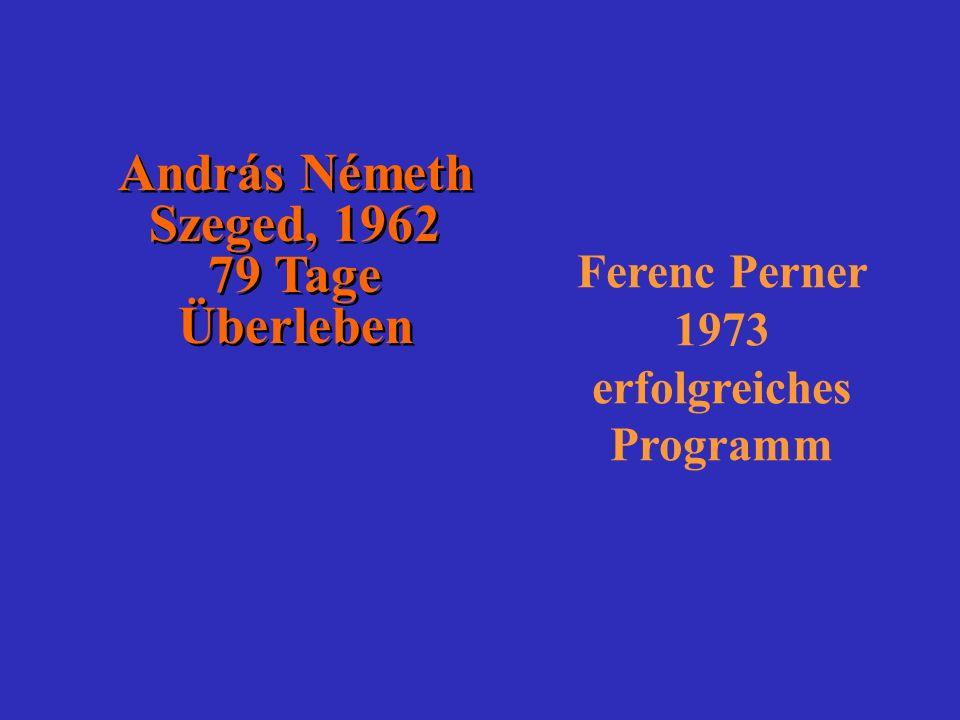 András Németh Szeged, 1962 79 Tage Überleben András Németh Szeged, 1962 79 Tage Überleben Ferenc Perner 1973 erfolgreiches Programm