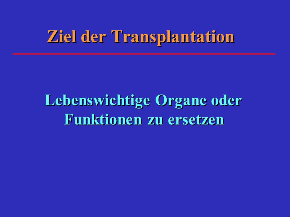 Indikation der Transplantation Verschwinden der totalen oder Teilfunktion eines Organs (Krankheit, Trauma oder Kongenitale Läsion) Verschwinden der totalen oder Teilfunktion eines Organs (Krankheit, Trauma oder Kongenitale Läsion)