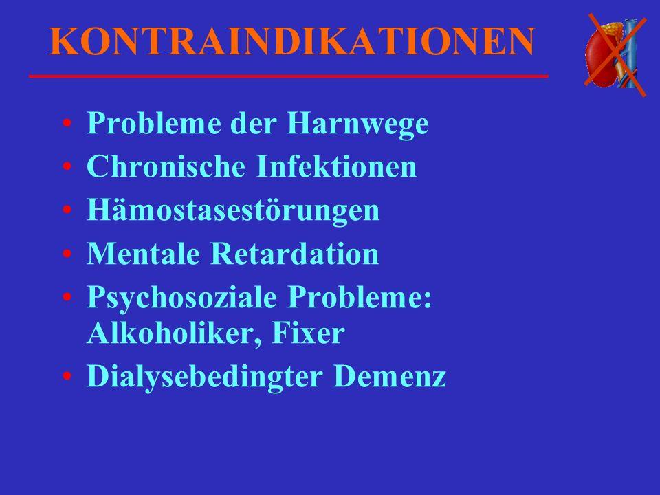 KONTRAINDIKATIONEN Probleme der Harnwege Chronische Infektionen Hämostasestörungen Mentale Retardation Psychosoziale Probleme: Alkoholiker, Fixer Dial