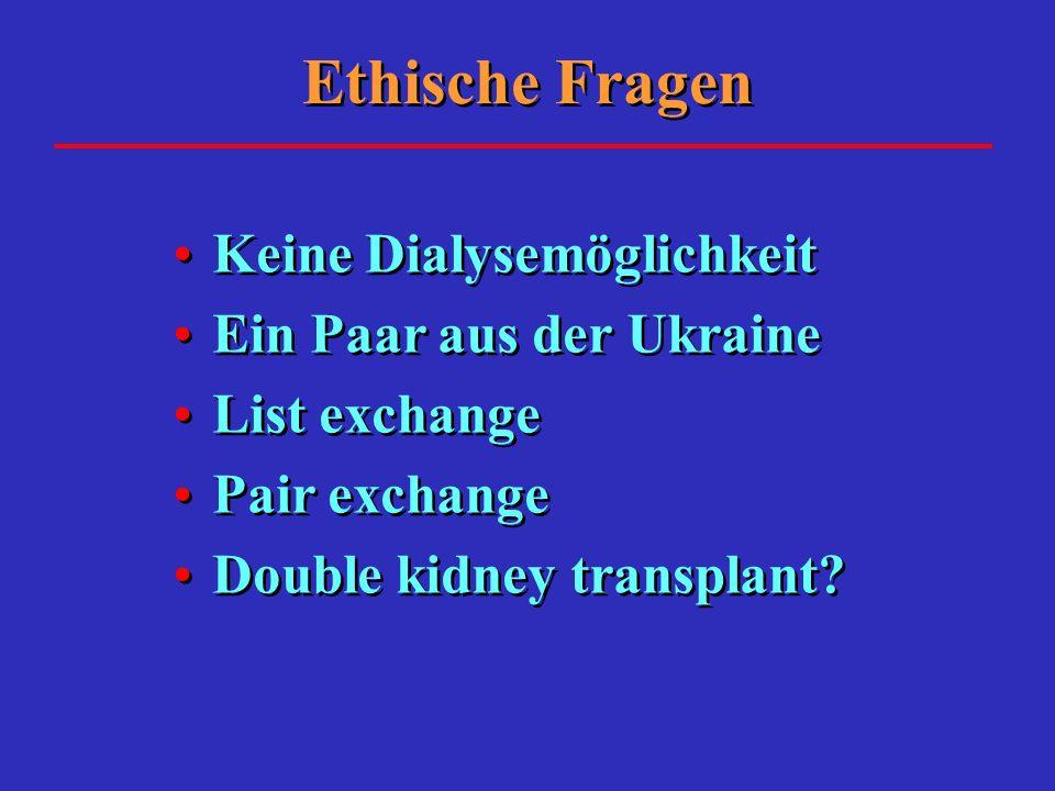 Ethische Fragen Keine Dialysemöglichkeit Ein Paar aus der Ukraine List exchange Pair exchange Double kidney transplant? Keine Dialysemöglichkeit Ein P