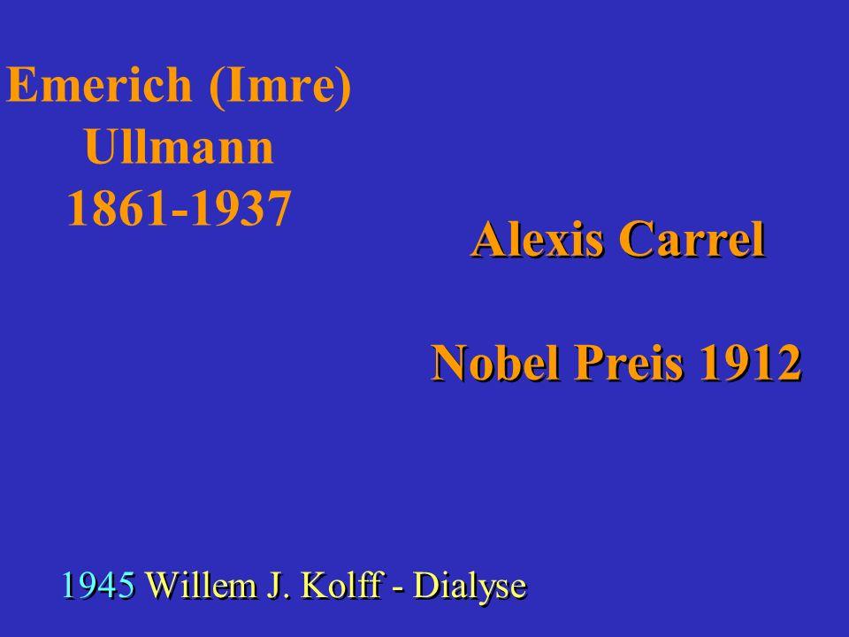Emerich (Imre) Ullmann 1861-1937 Alexis Carrel Nobel Preis 1912 1945Willem J. Kolff - Dialyse