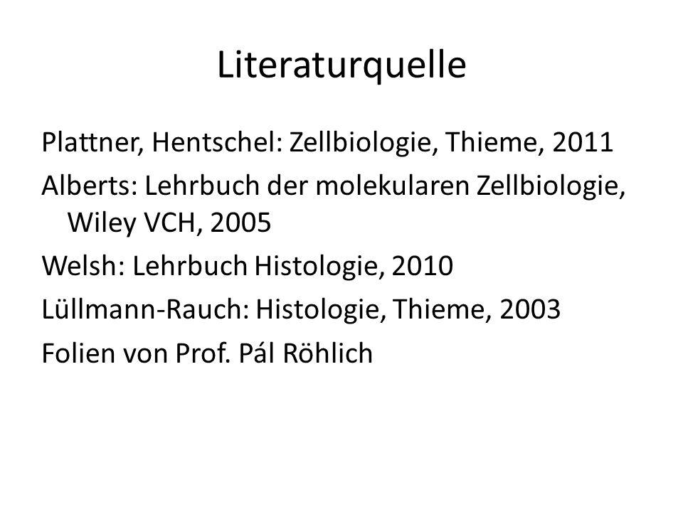 Literaturquelle Plattner, Hentschel: Zellbiologie, Thieme, 2011 Alberts: Lehrbuch der molekularen Zellbiologie, Wiley VCH, 2005 Welsh: Lehrbuch Histol