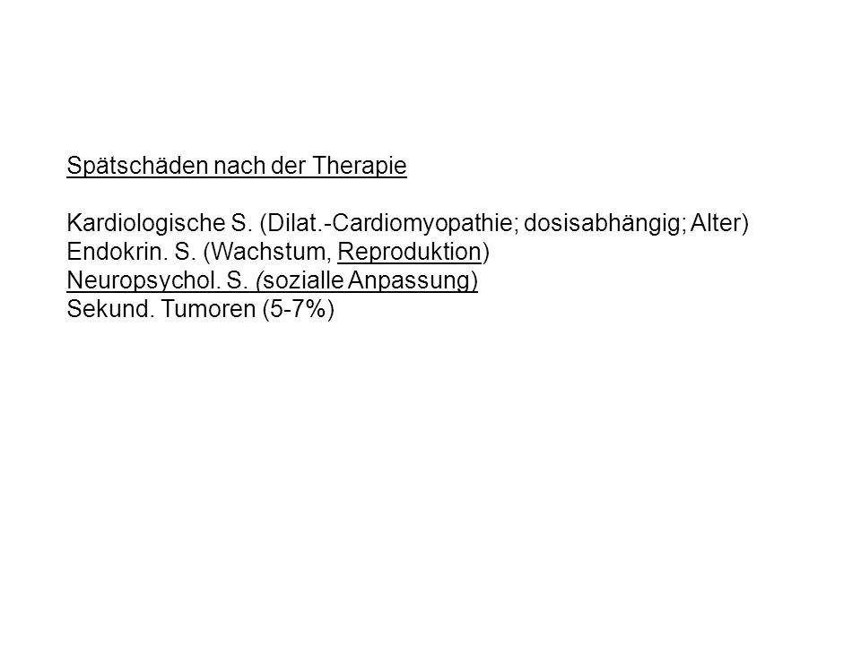Spätschäden nach der Therapie Kardiologische S. (Dilat.-Cardiomyopathie; dosisabhängig; Alter) Endokrin. S. (Wachstum, Reproduktion) Neuropsychol. S.