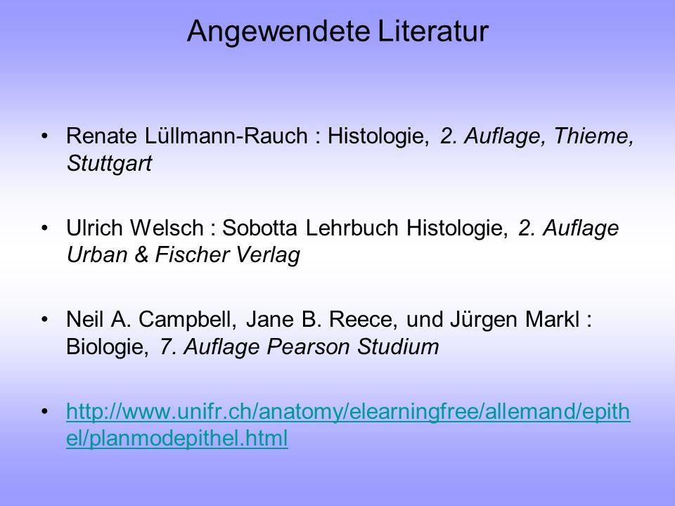 Angewendete Literatur Renate Lüllmann-Rauch : Histologie, 2. Auflage, Thieme, Stuttgart Ulrich Welsch : Sobotta Lehrbuch Histologie, 2. Auflage Urban