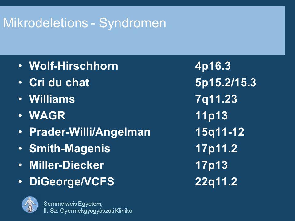 Semmelweis Egyetem, II. Sz. Gyermekgyógyászati Klinika Mikrodeletions - Syndromen Wolf-Hirschhorn4p16.3 Cri du chat5p15.2/15.3 Williams7q11.23 WAGR11p