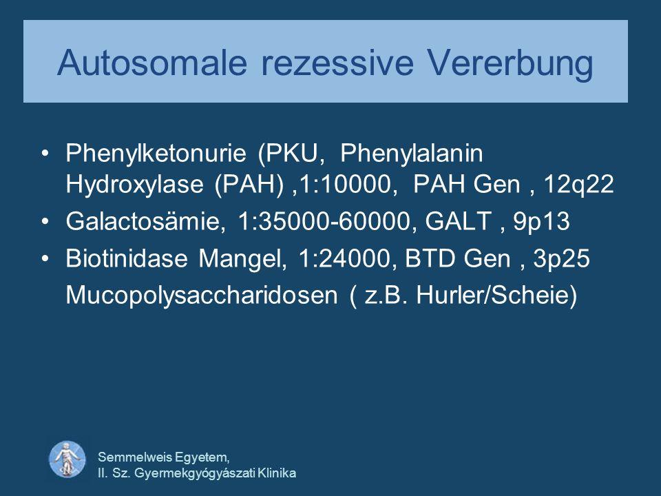 Semmelweis Egyetem, II. Sz. Gyermekgyógyászati Klinika Autosomale rezessive Vererbung Phenylketonurie (PKU, Phenylalanin Hydroxylase (PAH),1:10000, PA