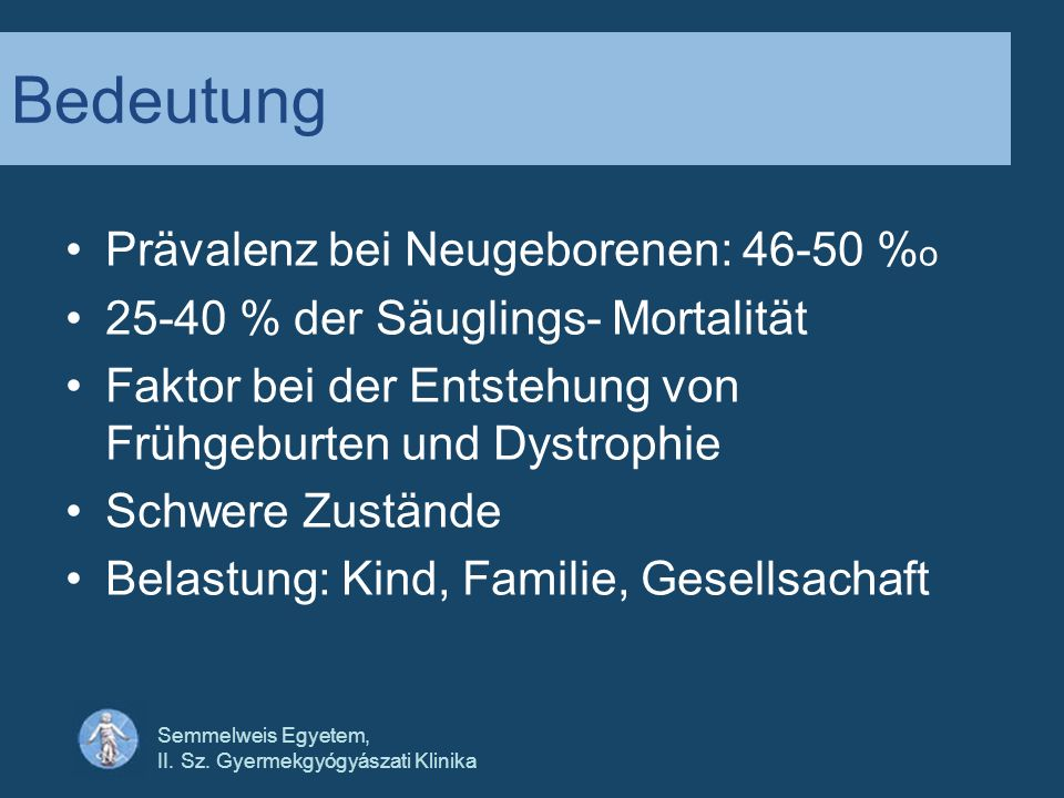 Semmelweis Egyetem, II. Sz. Gyermekgyógyászati Klinika Bedeutung Prävalenz bei Neugeborenen: 46-50 % o 25-40 % der Säuglings- Mortalität Faktor bei de