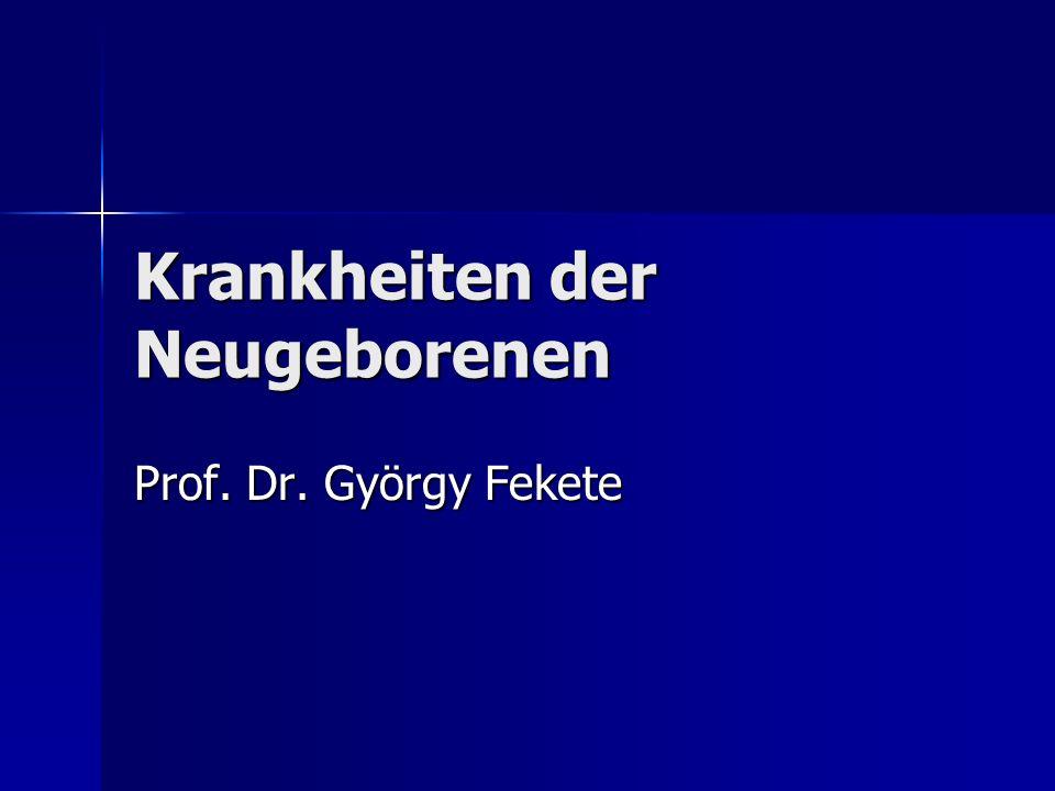 Krankheiten der Neugeborenen Prof. Dr. György Fekete