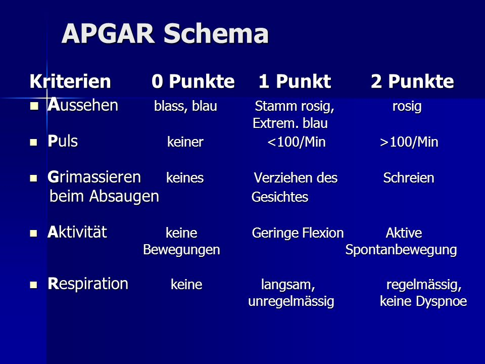 APGAR Schema Kriterien 0 Punkte 1 Punkt 2 Punkte A ussehen blass, blau Stamm rosig, rosig A ussehen blass, blau Stamm rosig, rosig Extrem.