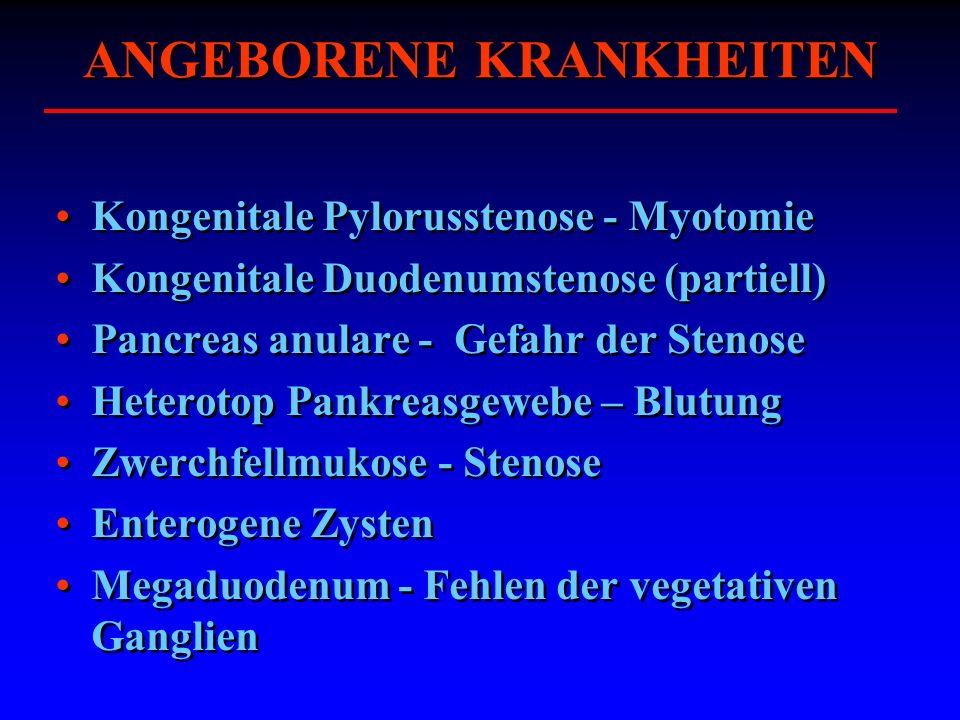ANGEBORENE KRANKHEITEN Kongenitale Pylorusstenose - Myotomie Kongenitale Duodenumstenose (partiell) Pancreas anulare - Gefahr der Stenose Heterotop Pa