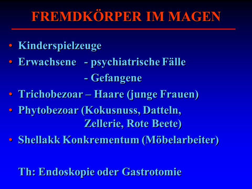 FREMDKÖRPER IM MAGEN Kinderspielzeuge Erwachsene- psychiatrische Fälle - Gefangene Trichobezoar – Haare (junge Frauen) Phytobezoar (Kokusnuss, Datteln