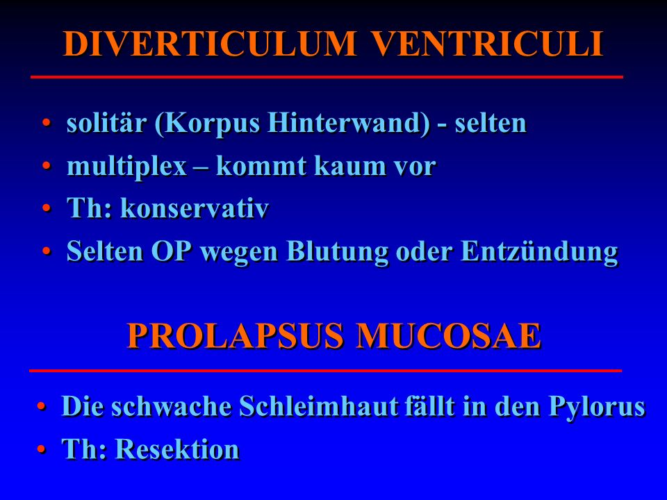 DIVERTICULUM VENTRICULI solitär (Korpus Hinterwand) - selten multiplex – kommt kaum vor Th: konservativ Selten OP wegen Blutung oder Entzündung solitä