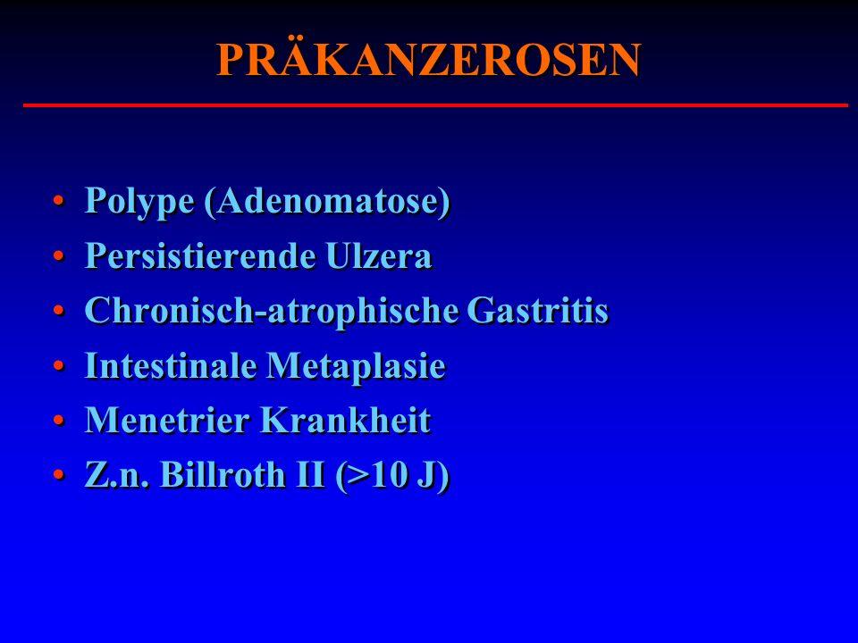 PRÄKANZEROSEN Polype (Adenomatose) Persistierende Ulzera Chronisch-atrophische Gastritis Intestinale Metaplasie Menetrier Krankheit Z.n. Billroth II (