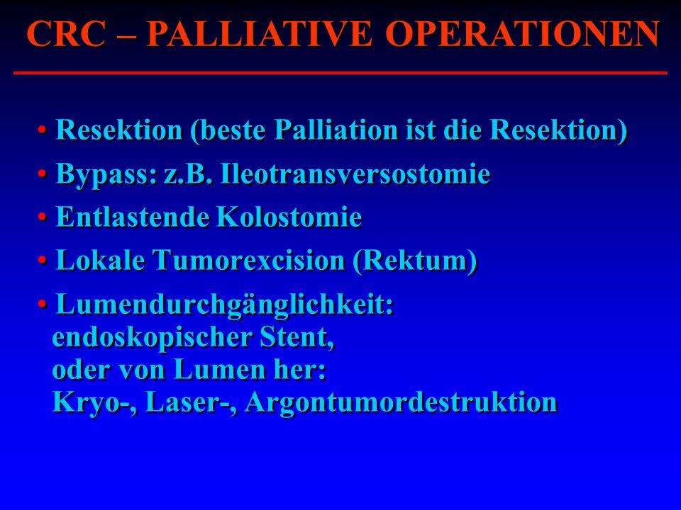 Resektion (beste Palliation ist die Resektion) Bypass: z.B. Ileotransversostomie Entlastende Kolostomie Lokale Tumorexcision (Rektum) Lumendurchgängli