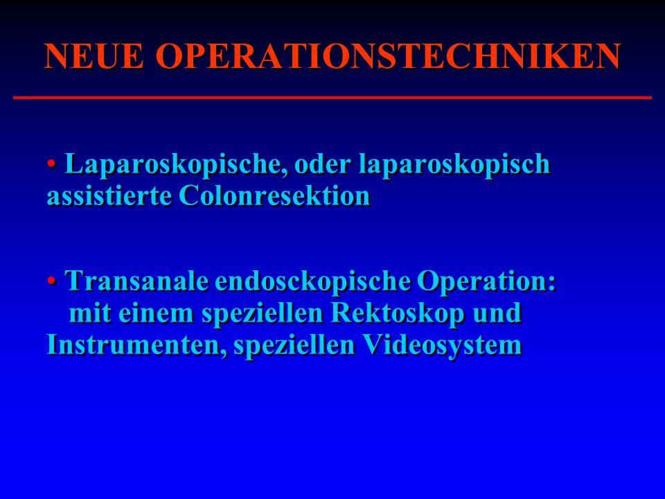 NEUE OPERATIONSTECHNIKEN Laparoskopische, oder laparoskopisch assistierte Colonresektion Transanale endosckopische Operation: mit einem speziellen Rek