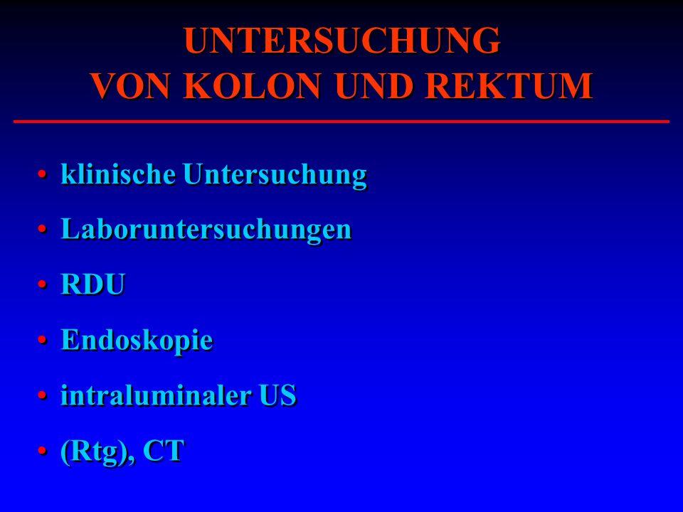 klinische Untersuchung Laboruntersuchungen RDU Endoskopie intraluminaler US (Rtg), CT klinische Untersuchung Laboruntersuchungen RDU Endoskopie intral