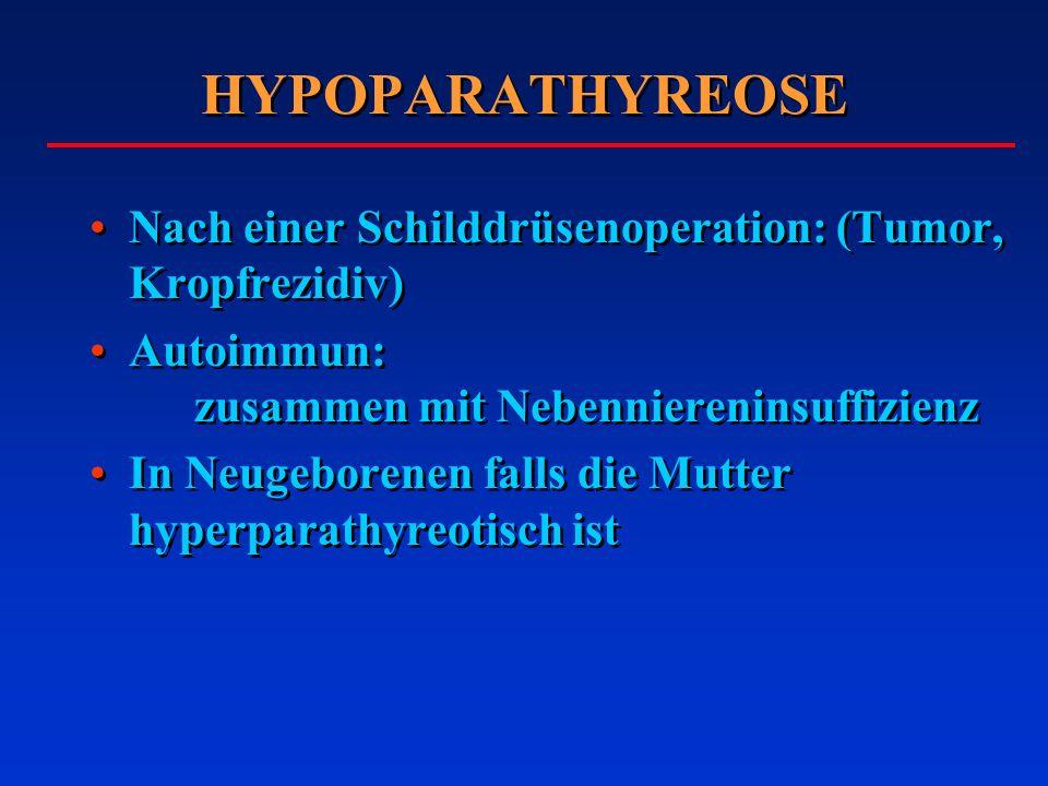 HYPOPARATHYREOSE Nach einer Schilddrüsenoperation: (Tumor, Kropfrezidiv) Autoimmun: zusammen mit Nebenniereninsuffizienz In Neugeborenen falls die Mut