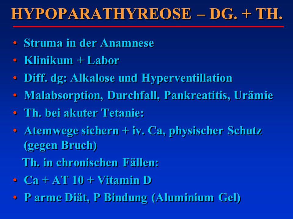 HYPOPARATHYREOSE – DG. + TH. Struma in der Anamnese Klinikum + Labor Diff. dg: Alkalose und Hyperventillation Malabsorption, Durchfall, Pankreatitis,